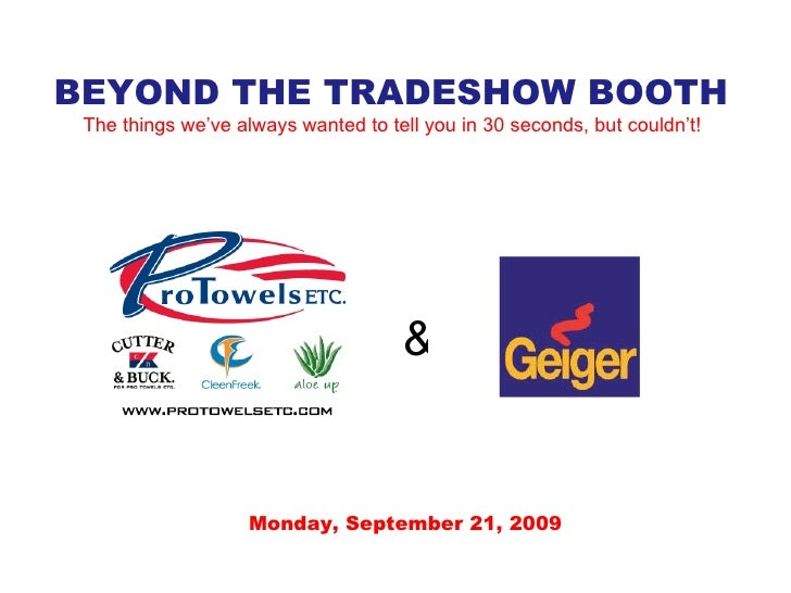 BEYOND THE TRADESHOW BOOTH The things we've always wanted to tell you in 30 seconds, but couldn't! Monday, September 21, 2...