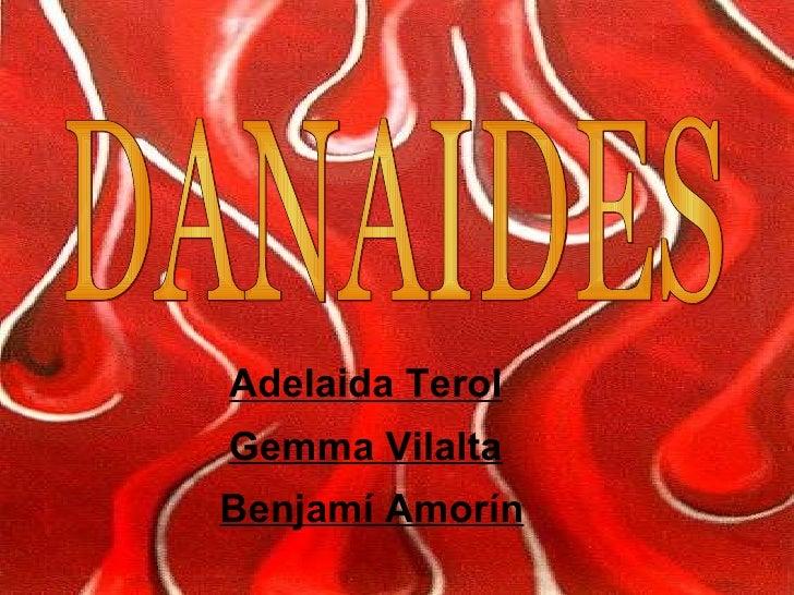 DANAIDES Adelaida Terol Gemma Vilalta Benjamí Amorín