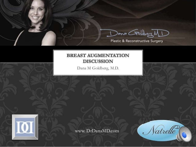 Dana M Goldberg, M.D. BREAST AUGMENTATION DISCUSSION www. DrDanaMD.com