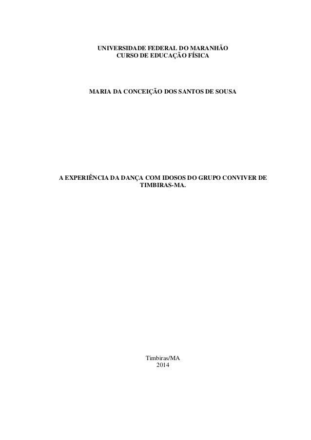 UNIVERSIDADE FEDERAL DO MARANHÃO  CURSO DE EDUCAÇÃO FÍSICA  MARIA DA CONCEIÇÃO DOS SANTOS DE SOUSA  A EXPERIÊNCIA DA DANÇA...