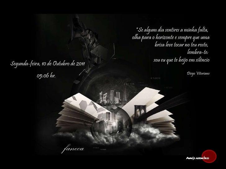 """faneca Segunda-feira, 10 de Outubro de 2011   04:50  hr. """"Se algum dia sentires a minha falta,  olha para o horizonte..."""