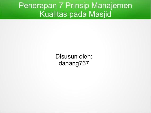 Penerapan 7 Prinsip Manajemen     Kualitas pada Masjid         Disusun oleh:          danang767