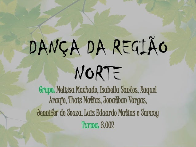 DANÇA DA REGIÃO NORTE Grupo: Melissa Machado, Isabella Santos, Raquel Araujo, Thais Matias, Jonathan Vargas, Jennifer de S...