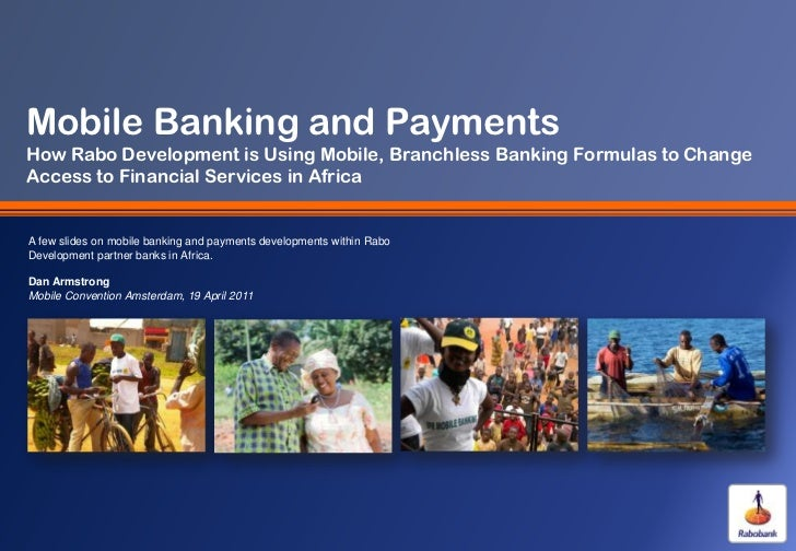 Mobile Banking and PaymentsHow Rabo Development is Using Mobile, Branchless Banking Formulas to ChangeAccess to Financial ...