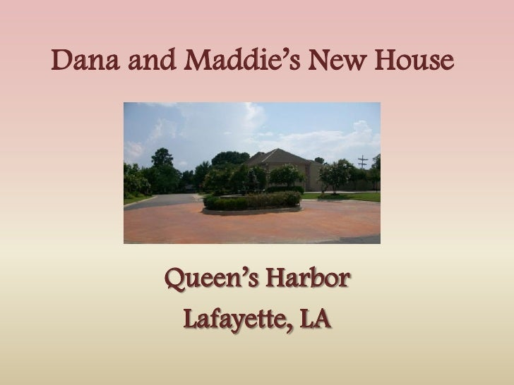 Dana and Maddie's New House            Queen's Harbor         Lafayette, LA