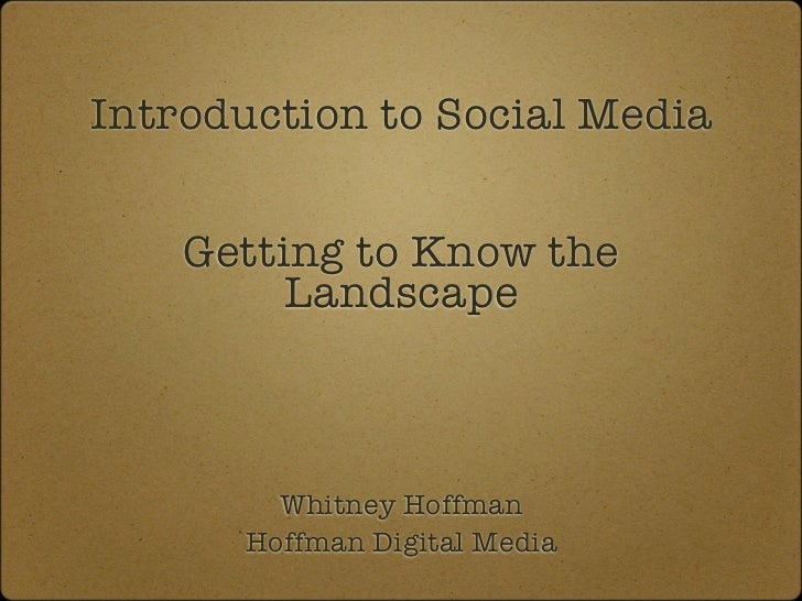 Introduction to Social Media    Getting to Know the         Landscape        Whitney Hoffman      Hoffman Digital Media