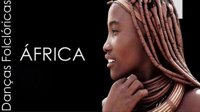 Danças Folclóricas  ÁFRICA