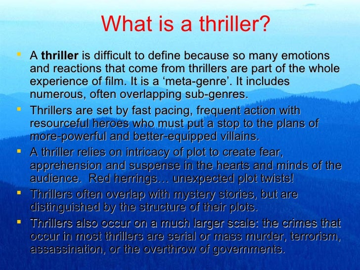 <ul><li>A  thriller  is difficult to define because so many emotions and reactions that come from thrillers are part of th...