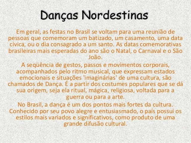 Danças Nordestinas Em geral, as festas no Brasil se voltam para uma reunião de pessoas que comemoram um batizado, um casam...