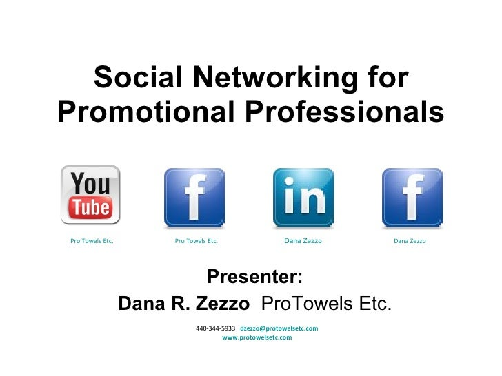 Social Networking for Promotional Professionals Presenter: Dana R. Zezzo  ProTowels Etc. 440-344-5933|  [email_address] ww...