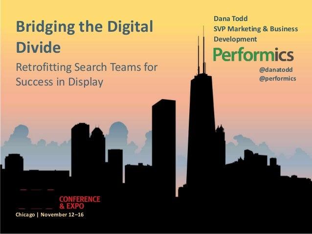 Dana ToddBridging the Digital            SVP Marketing & Business                                DevelopmentDivideRetrofit...