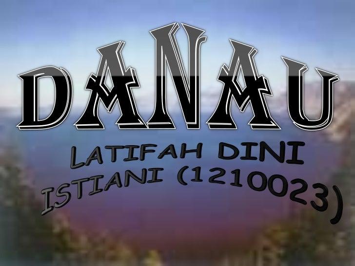 DANAU<br />LATIFAH DINI ISTIANI (1210023)<br />