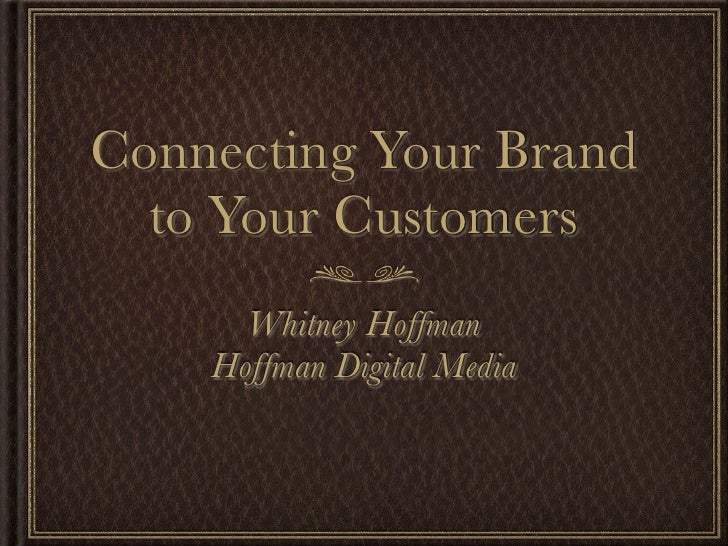 Connecting Your Brand  to Your Customers      Whitney Hoffman    Hoffman Digital Media