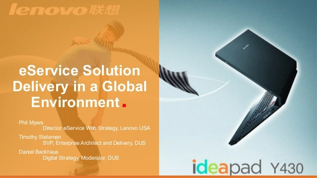 eService Solution Delivery in a Global Environment. Phil Myers Director, eService Web Strategy, Lenovo USA Timothy Stelema...