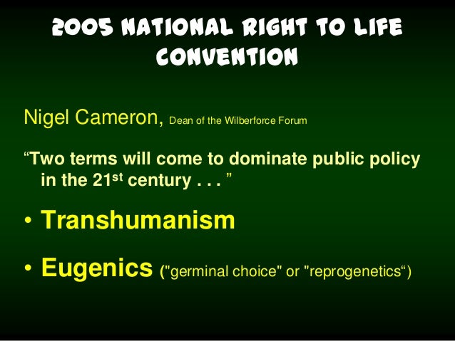 2005 National Right to Life Convention Nigel Cameron, Dean of the Wilberforce Forum ―Two terms will come to dominate publi...