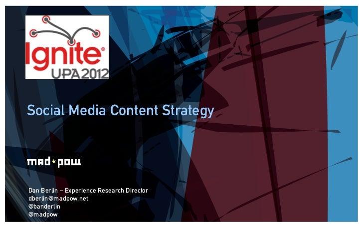Social Media Content StrategyDan Berlin – Experience Research Directordberlin@madpow.net@banderlin@madpow