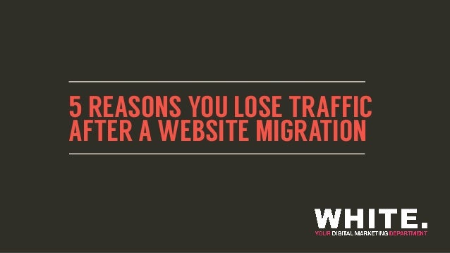 5 REASONS YOU LOSE TRAFFIC AFTER A WEBSITE MIGRATION