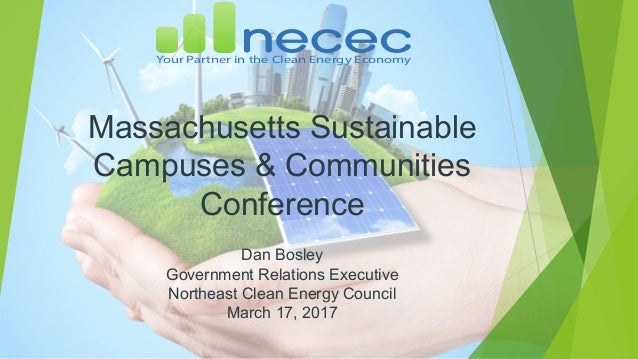Massachusetts Sustainable Campuses & Communities Conference Dan Bosley Government Relations Executive Northeast Clean Ener...