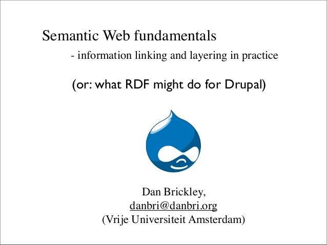 Semantic Web fundamentals - information linking and layering in practice Dan Brickley, danbri@danbri.org (Vrije Universite...
