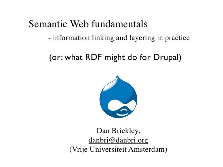 Semantic Web fundamentals     - information linking and layering in practice      (or: what RDF might do for Drupal)      ...