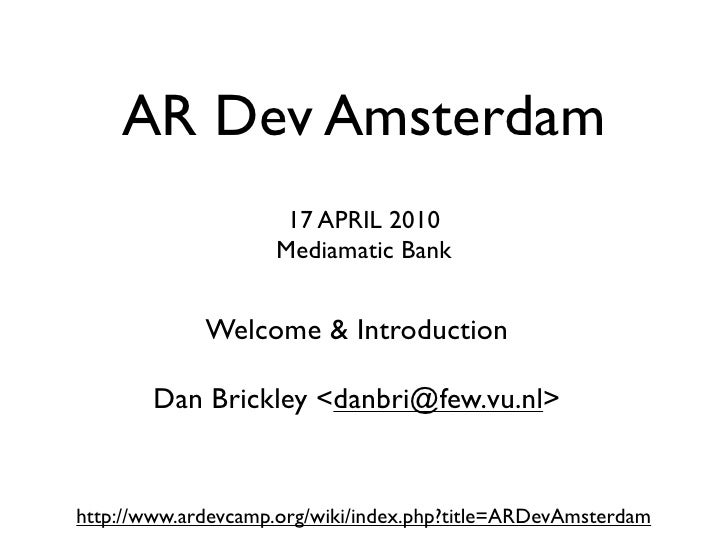 AR Dev Amsterdam                      17 APRIL 2010                     Mediamatic Bank                Welcome & Introduct...