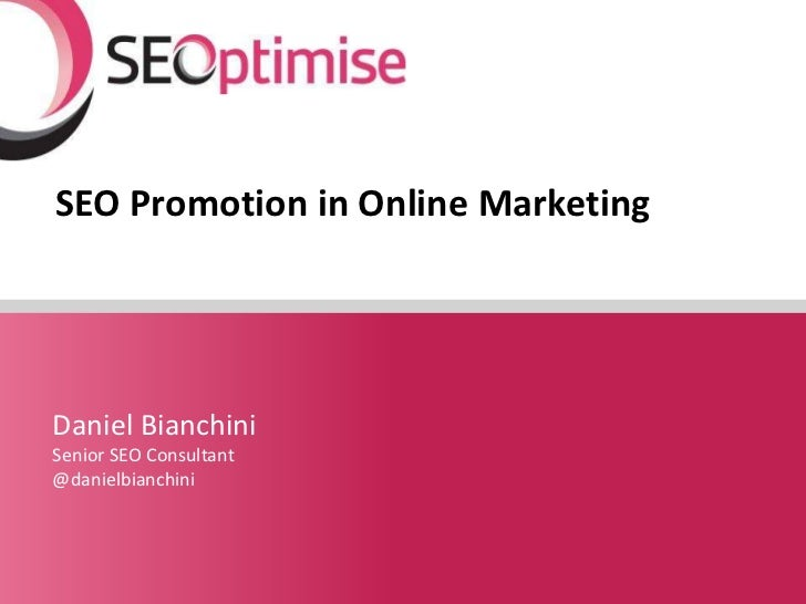 SEO Promotion in Online MarketingDaniel BianchiniSenior SEO Consultant@danielbianchini                                YOUR...