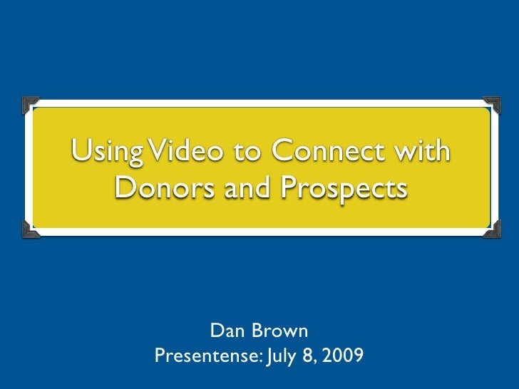 Using Video to Connect with Donors and Prospects  Using Video to Connect with     Donors and Prospects                    ...