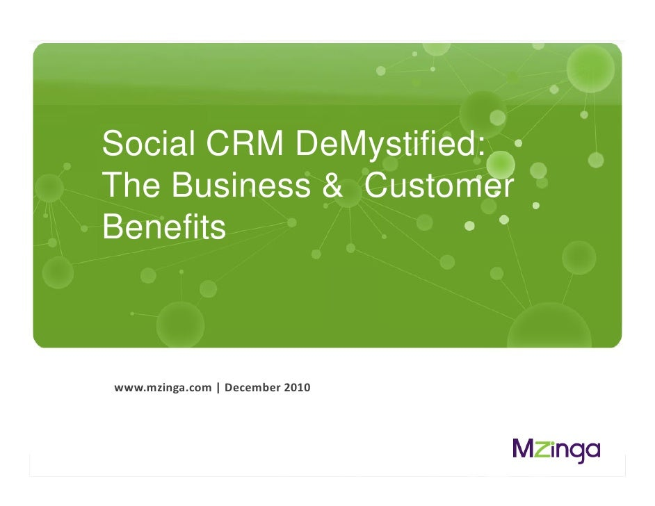 Social CRM DeMystified:             The Business & Customer             Benefits             www.mzinga.com | December 201...
