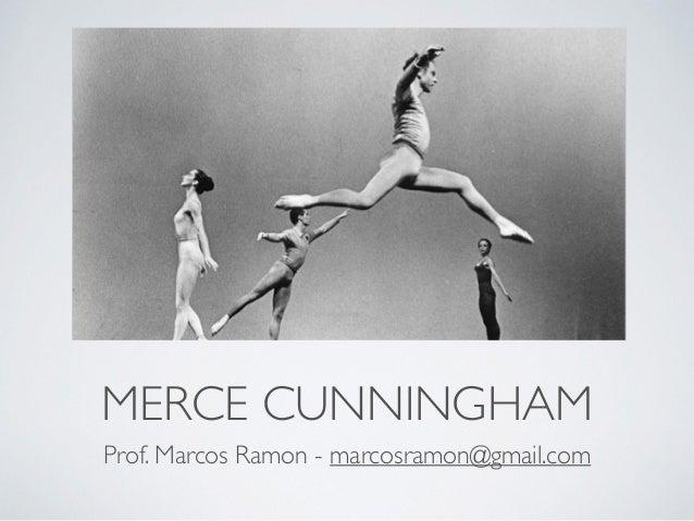 MERCE CUNNINGHAM  Prof. Marcos Ramon - marcosramon@gmail.com
