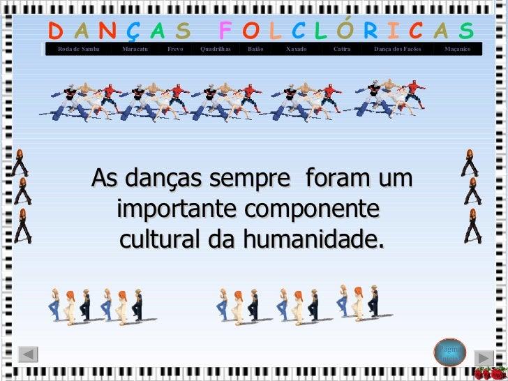As danças sempre  foram um importante componente  cultural da humanidade.