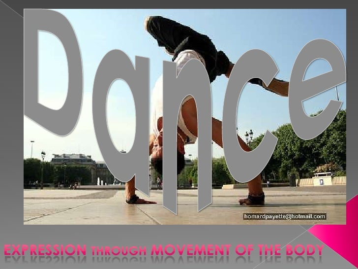 Dance<br />Expression through movement of the body<br />