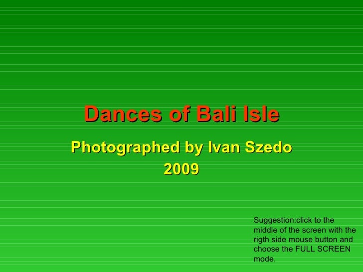 Dances of Bali Isle Photographed by Ivan Szedo 2009 Suggestion:click to the middle of the screen with the rigth side mouse...