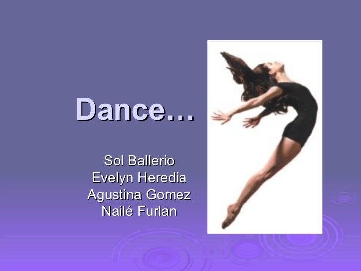 Dance… Sol Ballerio Evelyn Heredia Agustina Gomez Nailé Furlan