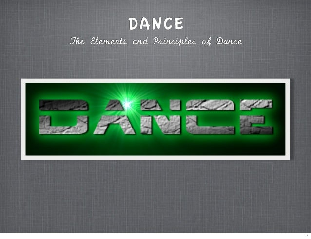 DANCEThe	 Elements	 and	 Principles	 of	 Dance                                            1