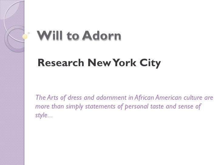 Will to Adorn  Research New York City   The Arts of dress and adornment in African American culture are more than simply s...