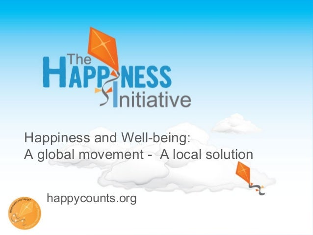 Happiness and Well-being: A global movement - A local solution happycounts.org