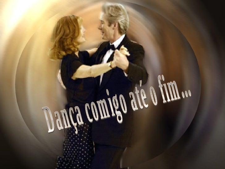 Dança comigo até o fim...