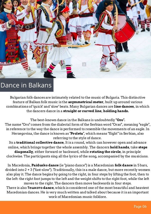 Dance in Balkans Bulgarian folk dances are intimately related to the music of Bulgaria. This distinctive feature of Balkan...
