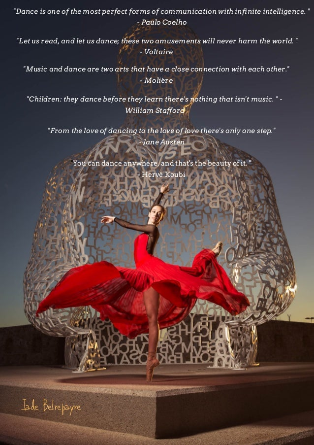 """""""Music and dance are two arts that have a close connection with each other."""" - Molière """"Let us read, and let us dance; the..."""