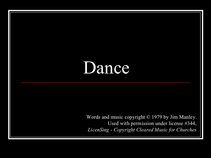 Dance Words and music copyright © 1979 by Jim Manley. Used with permission under license #344, LicenSing - Copyright Clear...