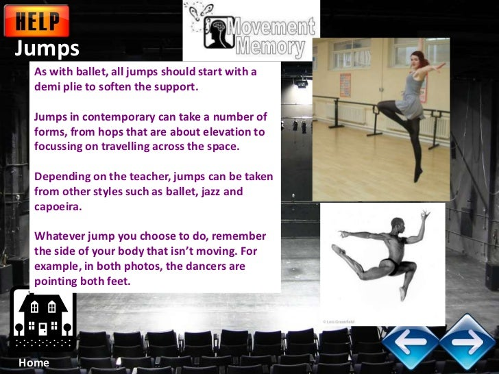 Jumps  As with ballet, all jumps should start with a  demi plie to soften the support.  Jumps in contemporary can take a n...