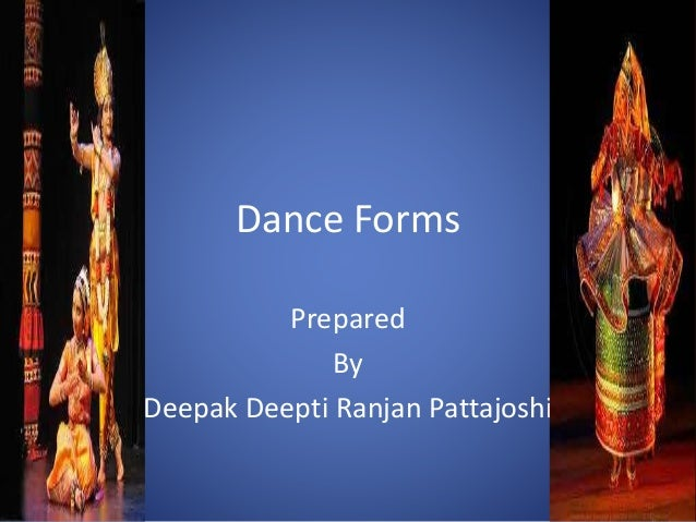 Dance Forms  Prepared  By  Deepak Deepti Ranjan Pattajoshi