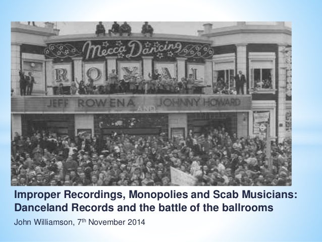 Improper Recordings, Monopolies and Scab Musicians: Danceland Records and the battle of the ballrooms John Williamson, 7th...