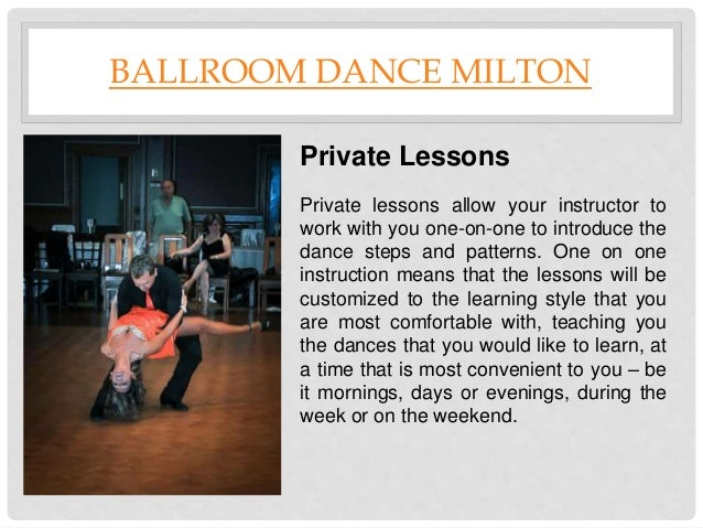 BALLROOM DANCE MILTON Private Lessons Private lessons allow your instructor to work with you one-on-one to introduce the d...