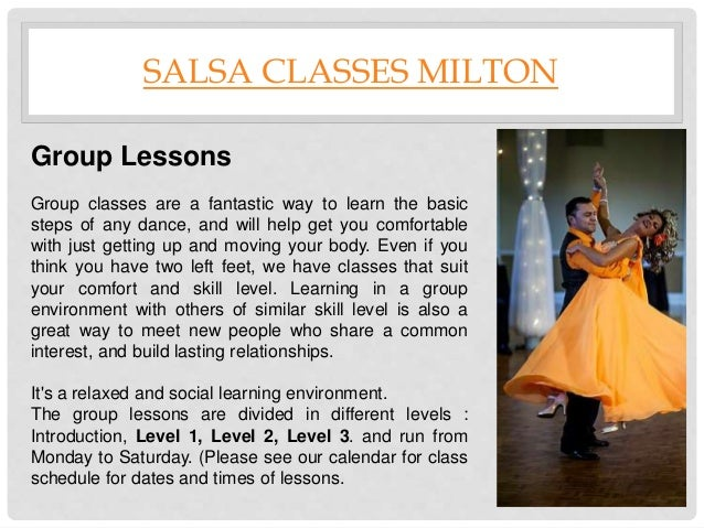 SALSA CLASSES MILTON Group Lessons Group classes are a fantastic way to learn the basic steps of any dance, and will help ...