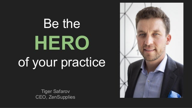 Be the HERO of your practice Tiger Safarov CEO, ZenSupplies