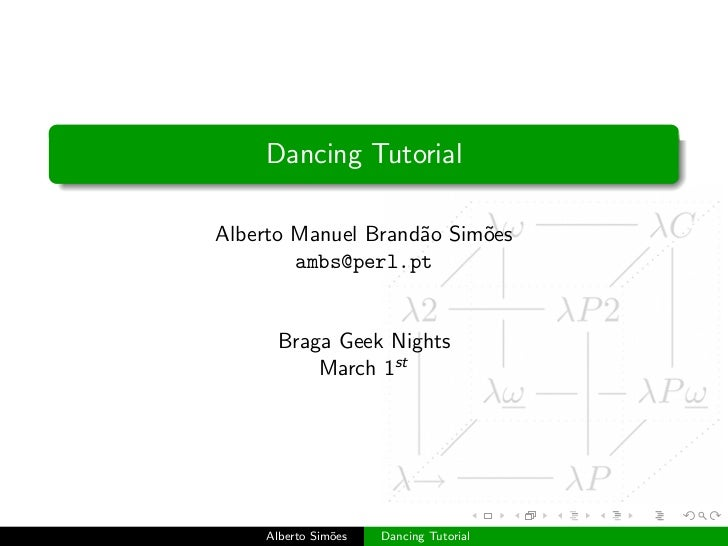 Dancing TutorialAlberto Manuel Brand˜o Sim˜es                    a     o        ambs@perl.pt      Braga Geek Nights       ...