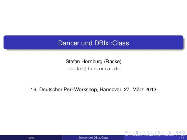Dancer und DBIx::Class Stefan Hornburg (Racke) racke@linuxia.de 16. Deutscher Perl-Workshop, Hannover, 27. März 2013 racke...