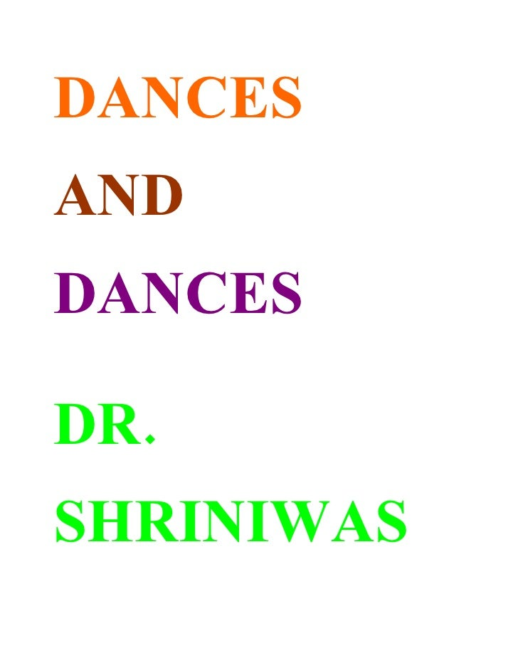 DANCES AND DANCES  DR. SHRINIWAS