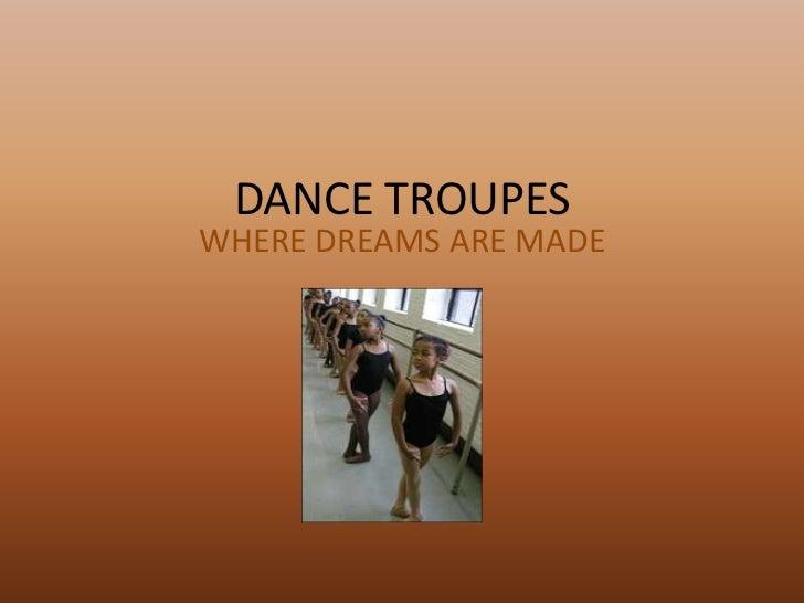 DANCE TROUPESWHERE DREAMS ARE MADE
